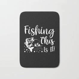 Funny Fishing Saying, Fisherman Gift, Boating Fisherman product Bath Mat