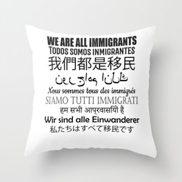 We Are All Immigrants Translated Pro Immigration Throw Pillow