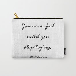You never fail until you stop trying. Carry-All Pouch