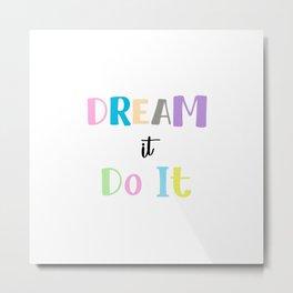 Dream It Do It Quote Art Design Inspirational Mot Metal Print