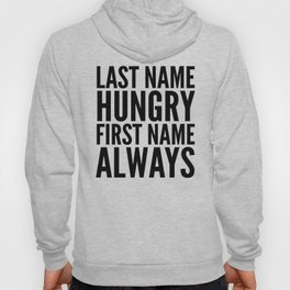 LAST NAME HUNGRY FIRST NAME ALWAYS Hoody