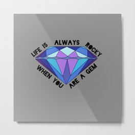 Life is Always Rocky When You're a Gem Metal Print