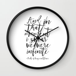 And In That Moment I Swear We Were Infinite,Love Sign,Love Art,Love Quote,Gift For Her,Typography Pr Wall Clock