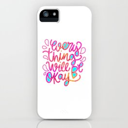 Everything Will Be OK (6) iPhone Case