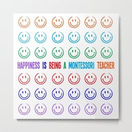 Happiness is being a Montessori Teacher Metal Print