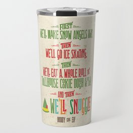 Buddy the Elf! And then...we'll snuggle. Travel Mug