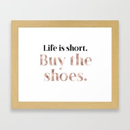 Rose gold beauty - life is short, buy the shoes Framed Art Print