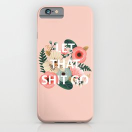 LET THAT SHIT GO - Sweary Floral (peach) iPhone Case