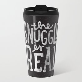Snuggle is real - black Travel Mug