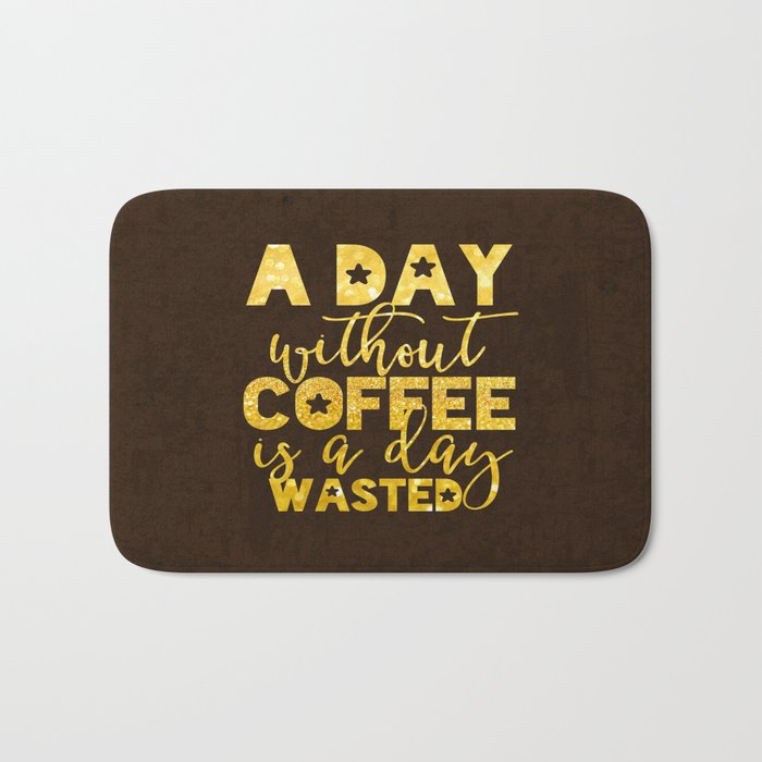 A day without coffee is a day wasted - Gold Glitter Saying Bath Mat