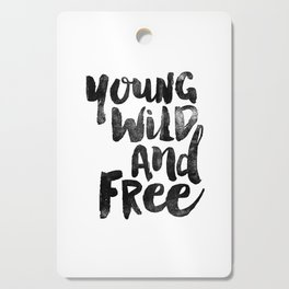 Young Wild and Free black and white monochrome typography poster design bedroom wall art home decor Cutting Board