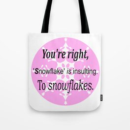 Snowflake is insulting Tote Bag