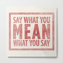 Say what you mean Metal Print
