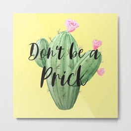 Don't Be A Prick, Funny Quote Metal Print