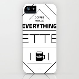 coffee makes everything better iPhone Case