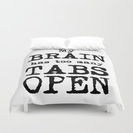 My Brain Has Too Many Tabs Open Duvet Cover