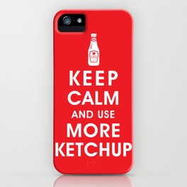Keep Calm and Use Ketchup iPhone Case