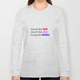 Mood like Cardi, Mouth like Nicki, Swag like RhiRhi Long Sleeve T-shirt