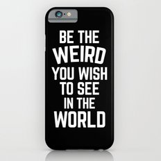 Be The Weird Funny Quote iPhone 6s Slim Case
