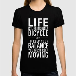 Life is like riding a bicycle. Black Background. T-shirt