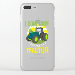 I Don't Snore, I Dream I'm A Tractor Clear iPhone Case