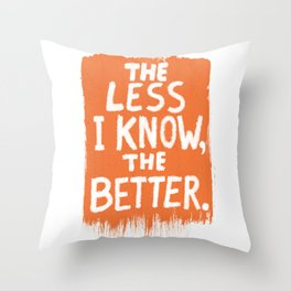 The Less I Know, the Better. Throw Pillow