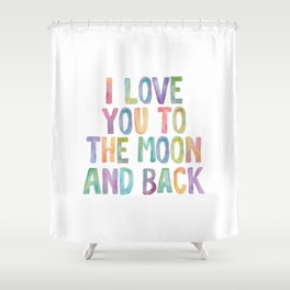 I Love You To The Moon and Back Watercolor Rainbow Design Inspirational Quote Typography Wall Decor Shower Curtain