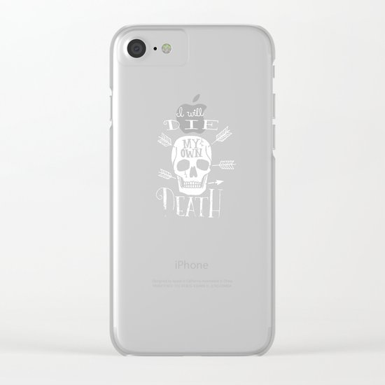 I WILL DIE MY OWN DEATH Clear iPhone Case