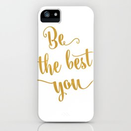 Be the best of you iPhone Case