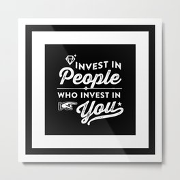 Motivational & Inspirational Quotes - Invest in people who invest in you MMS 506 Metal Print