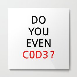 Do you even code ? Metal Print