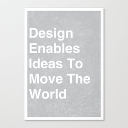 Design enables ideas to move the world Canvas Print