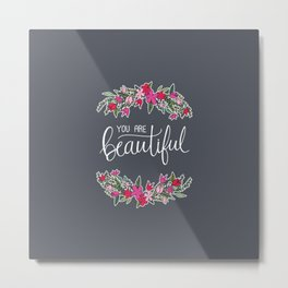 You Are Beautiful Hand Lettering & Floral Wreath Gray Metal Print