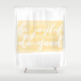 Be Joyful, Do Good Shower Curtain