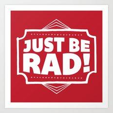 Just be Rad! Art Print