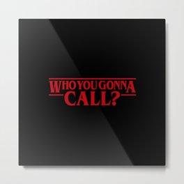 Who you gonna Metal Print