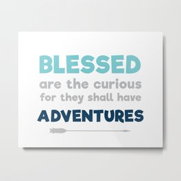 Blessed are the Curious Metal Print