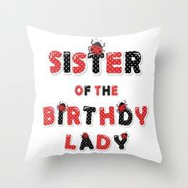 Sister Of The Birthday Lady Girl Ladybug Theme B-day print Throw Pillow