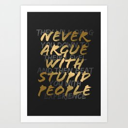 Never Argue With Stupid People Art Print
