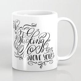 I fucking love you, calligraphy Coffee Mug