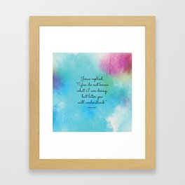 """Jesus replied, """"You do not know what I am doing, but later you will understand.""""  John 13:7 Framed Art Print"""