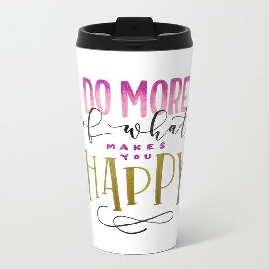 What Makes You Happy Metal Travel Mug
