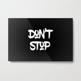 Modern minimalist typography - Don't stop Metal Print