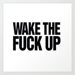 Wake the Fuck Up Coffee Mug  Art Print