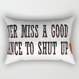 Never Miss a Good Chance To Shut Up Rectangular Pillow