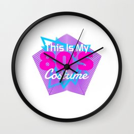 This is My 80's Costume - Retro Vintage Theme Wall Clock