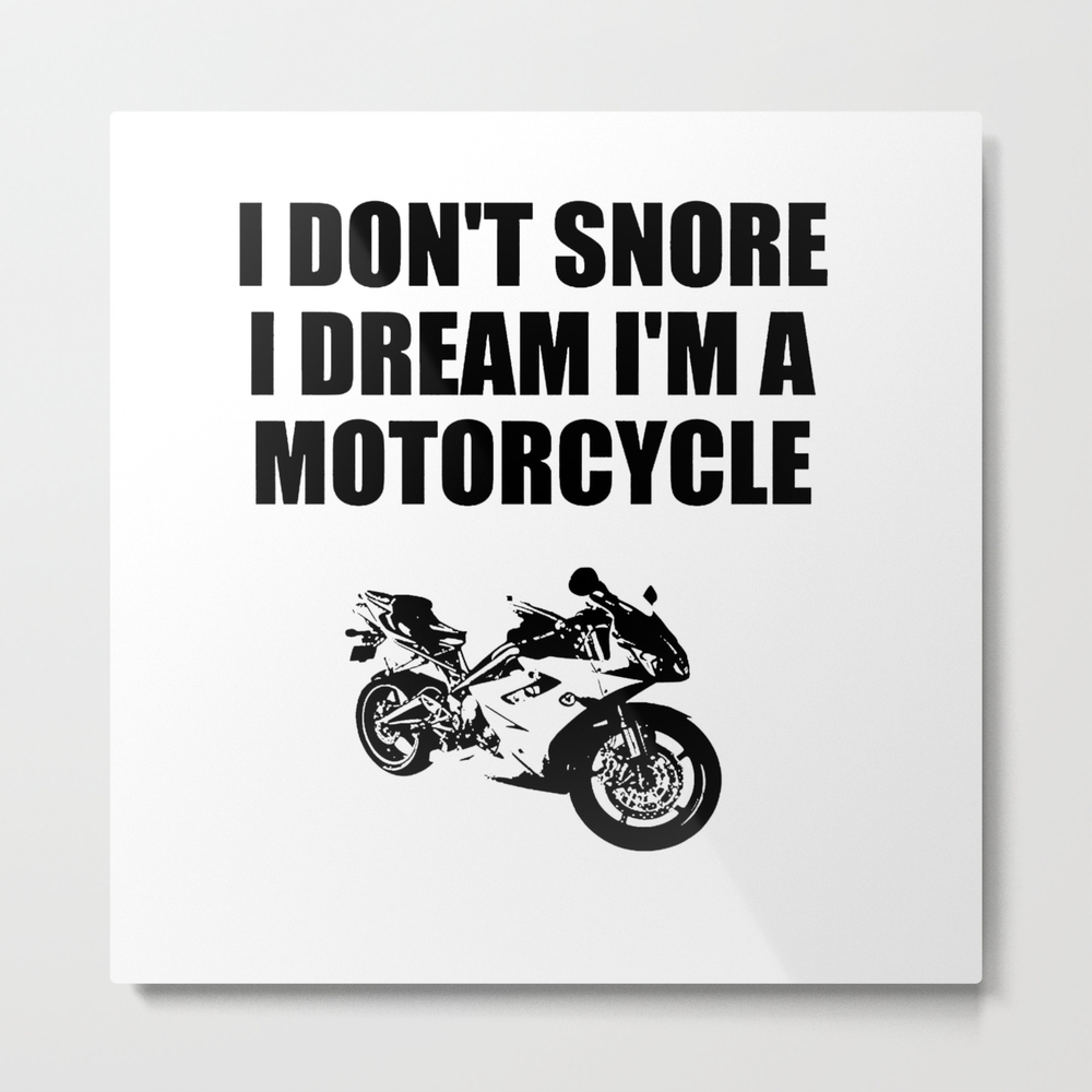 I Dont'snore I Dream I'm A Motorcycle Metal Print by Deleveryart MTP8415322