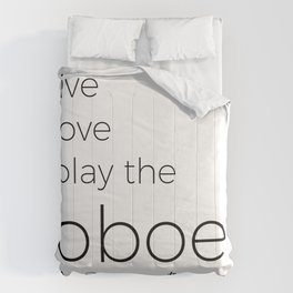 Live, love, play the oboe Comforters