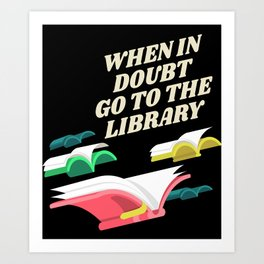 Book Lover Gift When In Doubt Go To The Library Librarian Art Print