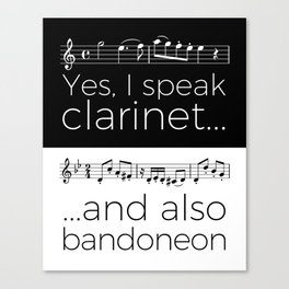 Yes, I speak clarinet and also bandoneon Canvas Print